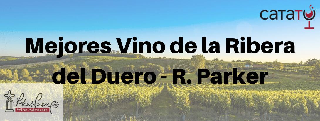 Los Mejores Vinos Ribera De Duero Según La Lista Parker