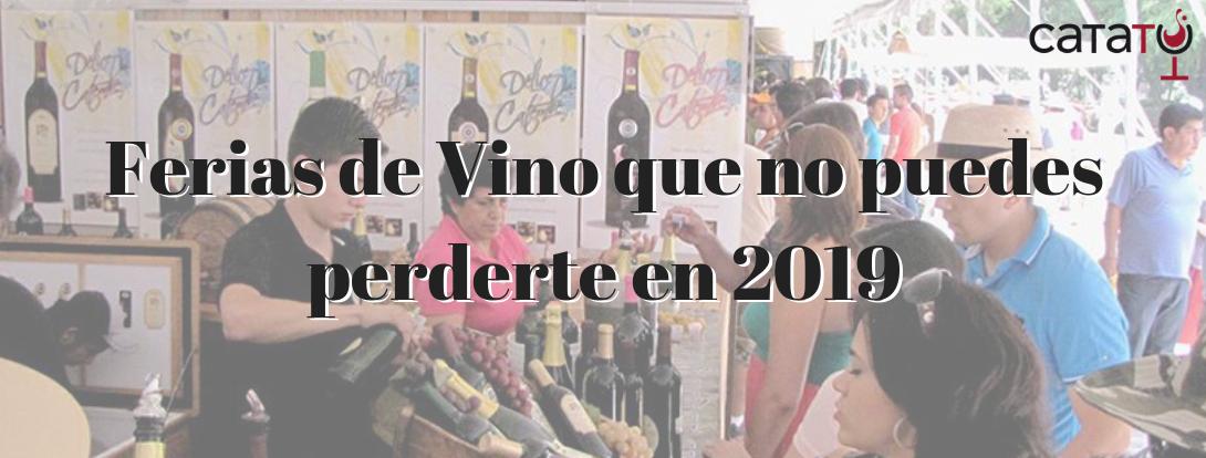 Ferias De Vino Que No Puedes Perderte En 2019