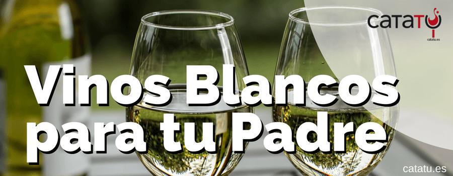 Cinco Vinos Blancos Para Regalar El Día Del Padre