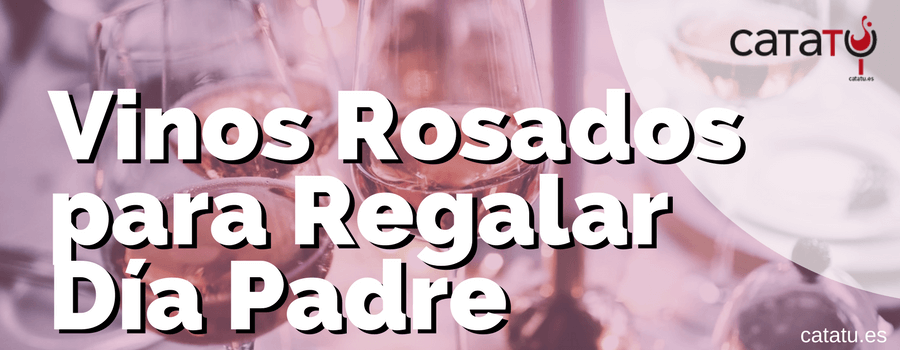 Vinos Rosados Regalar Dia Padre