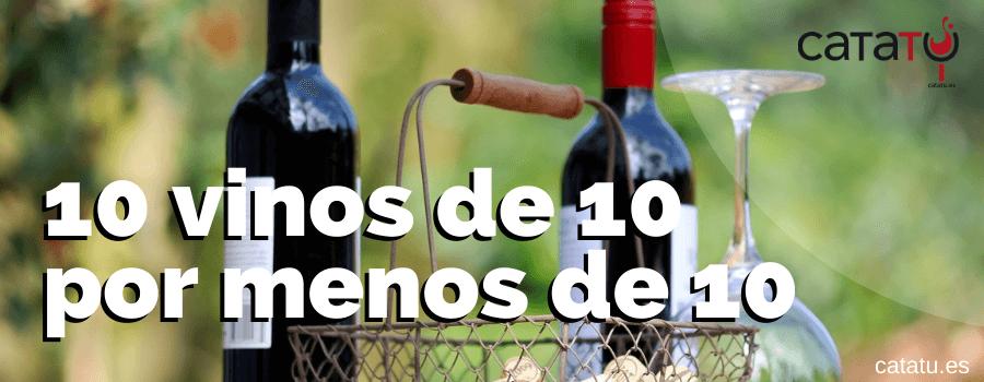 10 vinos de 10 por menos de 10